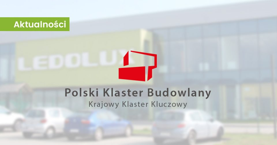 Ledolux członkiem Polskiego Klastra Budowlanego